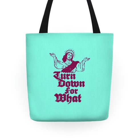 Turn Down For What Jesus Tote