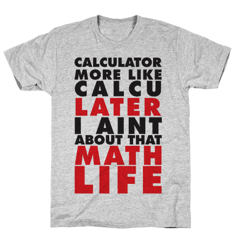 Calculator more like CalcuLATER Mens T-Shirt