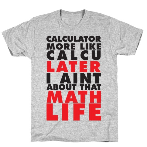 Calculator more like CalcuLATER T-Shirt