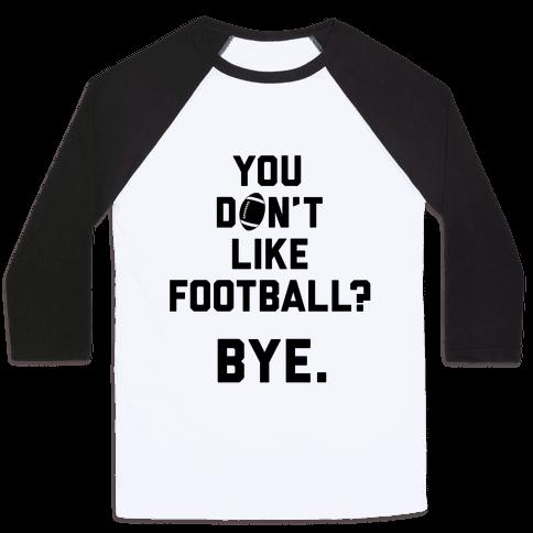 You Don't Like Football? Baseball Tee