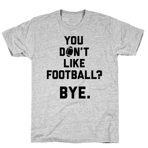 You Don't Like Football? T-Shirt