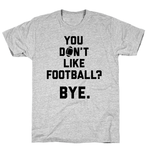 You Don't Like Football? Mens T-Shirt