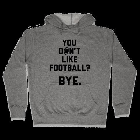 You Don't Like Football? Hooded Sweatshirt
