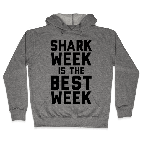 Shark Week Is The Best Week Hooded Sweatshirt