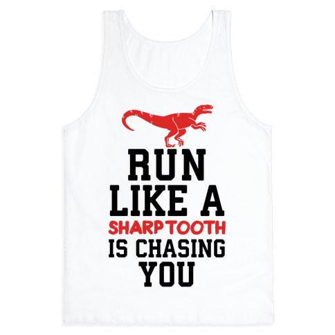 Run Like A Sharptooth Is Chasing You Tank Top
