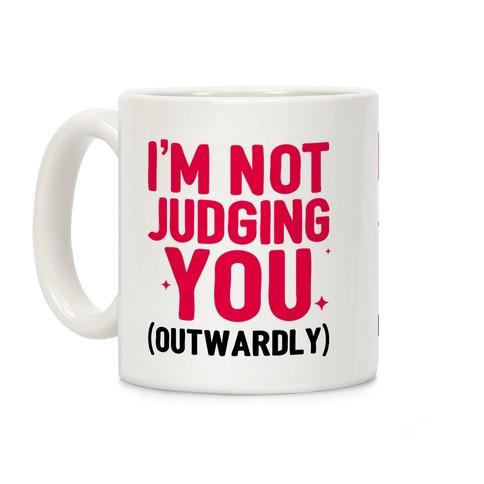 I'm Not Judging You (Outwardly) Coffee Mug