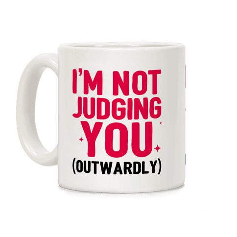 I'm Not Judging You (Outwardly) Coffee Mug