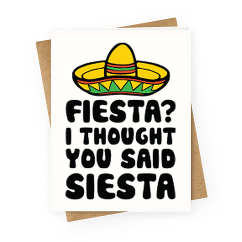 Fiesta I Thought You Said Siesta Greeting Card