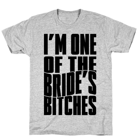 One Of The Bride's Bitches T-Shirt