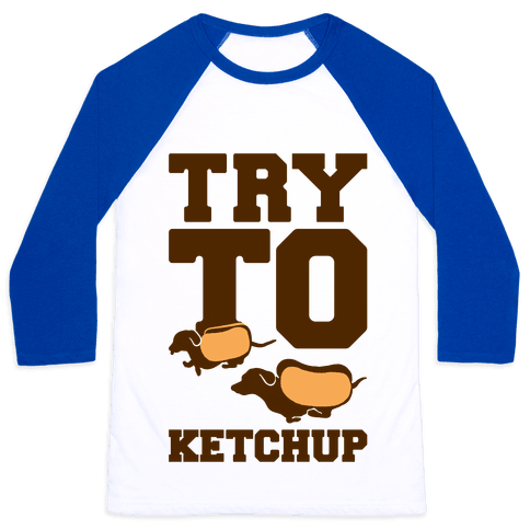 Try To Ketchup Dachshund Wiener Dogs Baseball Tee