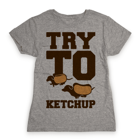 Try To Ketchup Dachshund Wiener Dogs Womens T-Shirt