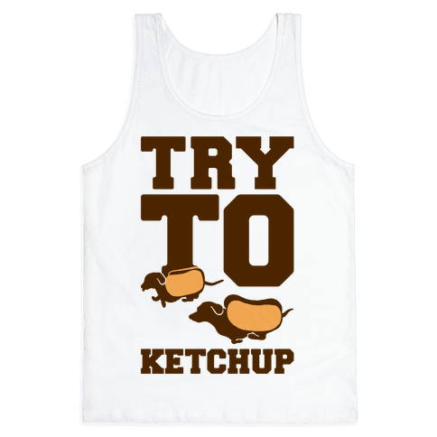 Try To Ketchup Dachshund Wiener Dogs Tank Top