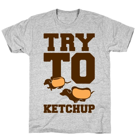 Try To Ketchup Dachshund Wiener Dogs T-Shirt