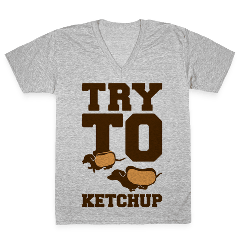 Try To Ketchup Dachshund Wiener Dogs V-Neck Tee Shirt