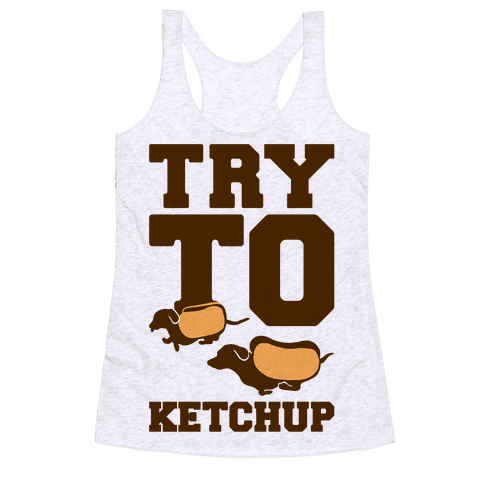 Try To Ketchup Dachshund Wiener Dogs Racerback Tank Top
