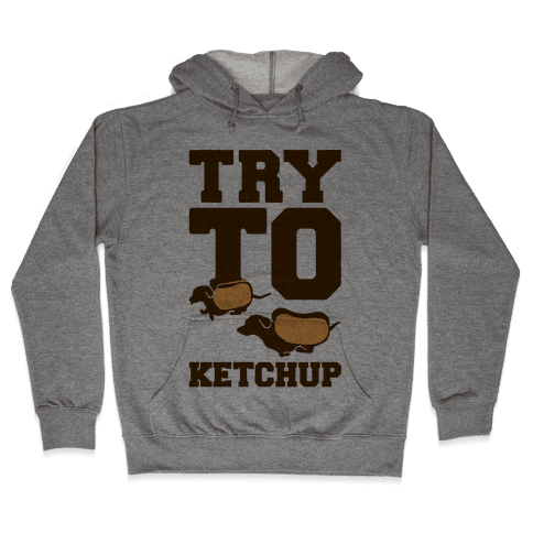 Try To Ketchup Dachshund Wiener Dogs Hooded Sweatshirt