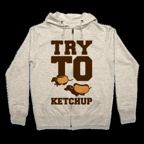 Try To Ketchup Dachshund Wiener Dogs Zip Hoodie