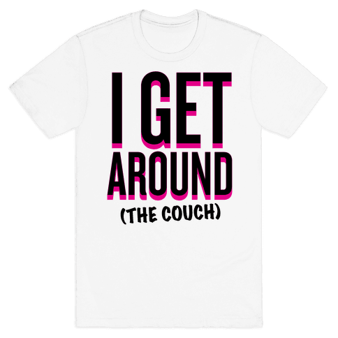I Get Around (The Couch) Mens T-Shirt