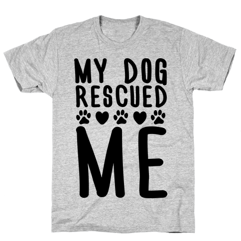 My Dog Rescued Me Mens T-Shirt