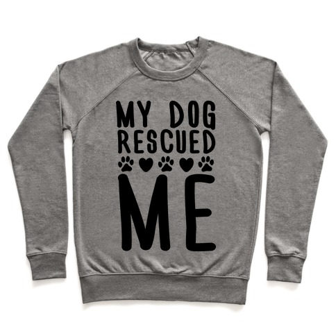 My Dog Rescued Me Pullover