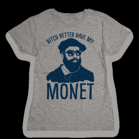 Bitch Better Have My Monet Womens T-Shirt