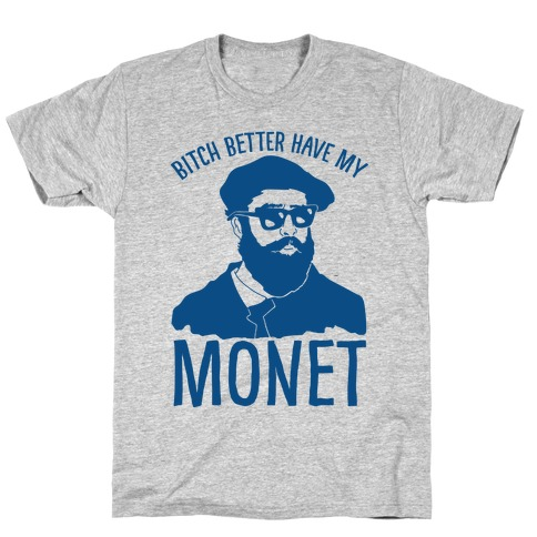 Bitch Better Have My Monet T-Shirt
