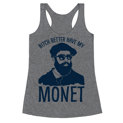 Bitch Better Have My Monet Racerback Tank Top