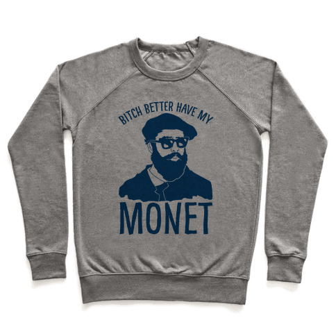 Bitch Better Have My Monet Pullover