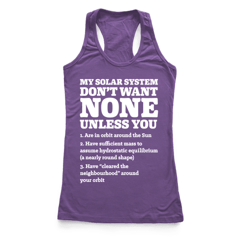 My Solar System Don't Want None Racerback Tank Top