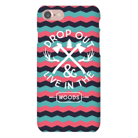 Drop Out And Live In The Woods Phone Case