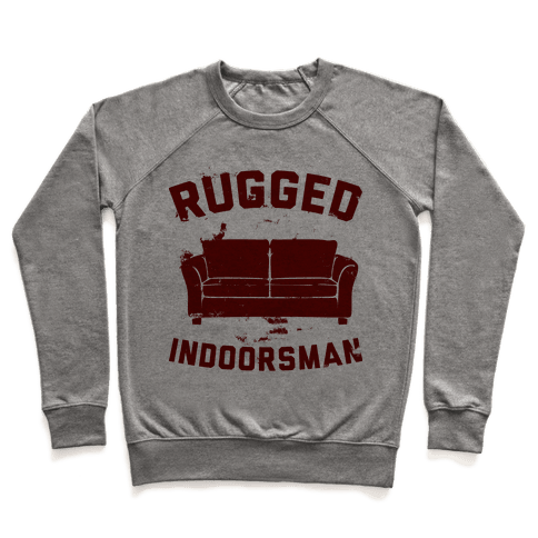 Rugged Indoorsman  Pullover