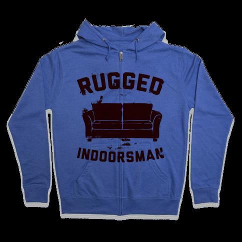 Rugged Indoorsman  Zip Hoodie