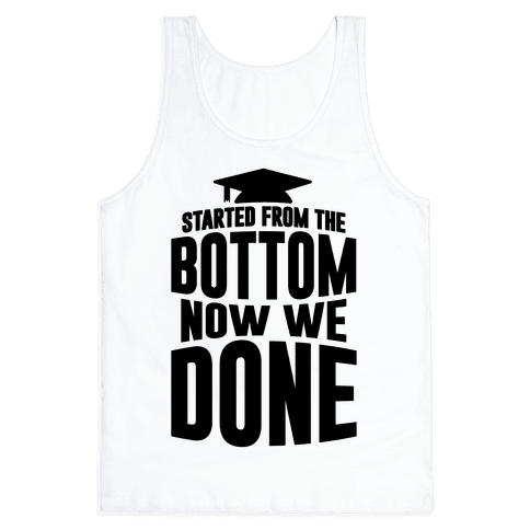 We Started From The Bottom Now We Done Tank Top