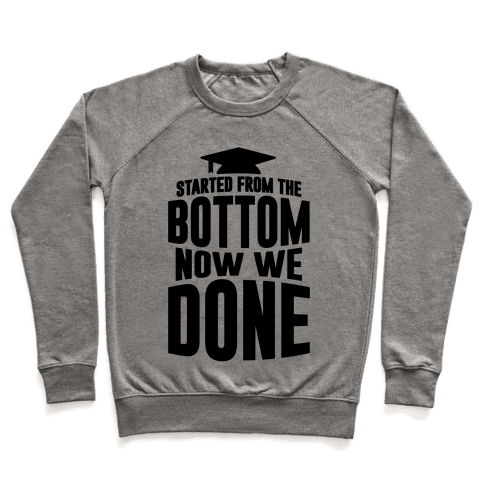 We Started From The Bottom Now We Done Pullover