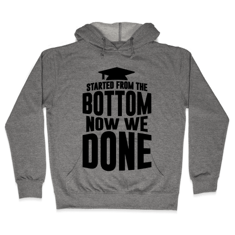 We Started From The Bottom Now We Done Hooded Sweatshirt