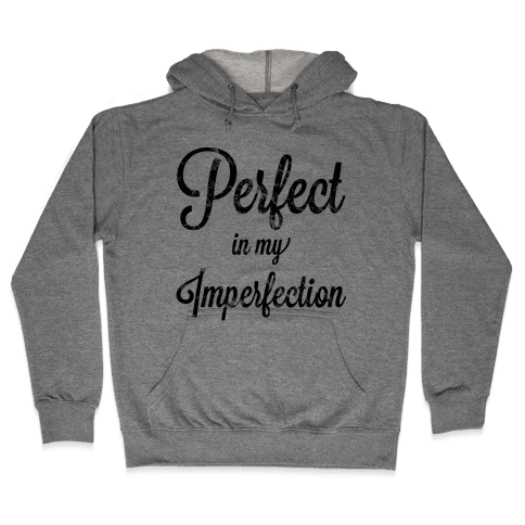 Perfect in my Imperfection (Hoodie) Hooded Sweatshirt