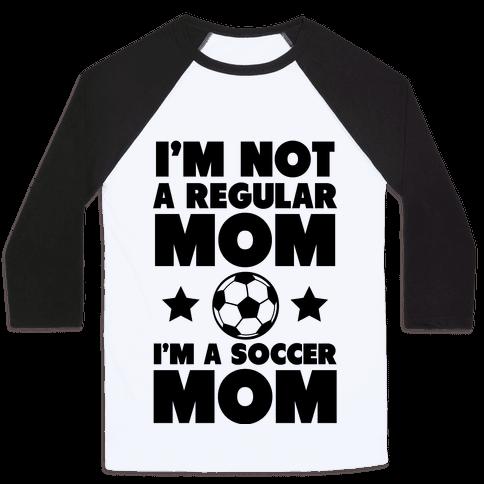I'm Not a Regular Mom I'm a Soccer Mom Baseball Tee