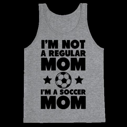 I'm Not a Regular Mom I'm a Soccer Mom Tank Top