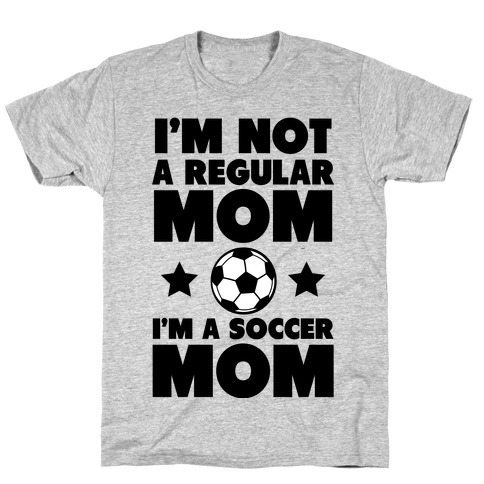 I'm Not a Regular Mom I'm a Soccer Mom T-Shirt