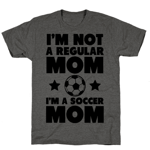 I'm Not a Regular Mom I'm a Soccer Mom Mens T-Shirt