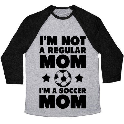 I'm Not a Regular Mom I'm a Soccer Mom Baseball Tee