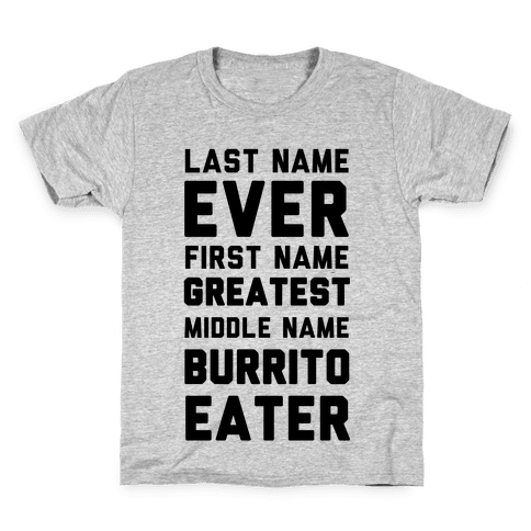 Last Name Ever First Name Greatest Middle Name Burrito Eater Kids T-Shirt