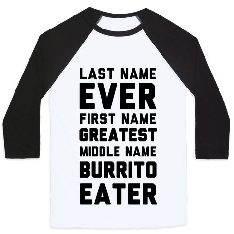 Last Name Ever First Greatest Middle Burrito Eater