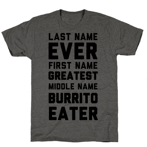 Last Name Ever First Name Greatest Middle Name Burrito Eater Mens T-Shirt