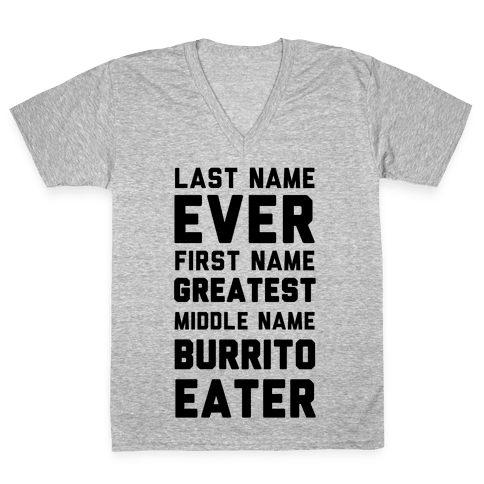 Last Name Ever First Name Greatest Middle Name Burrito Eater V-Neck Tee Shirt