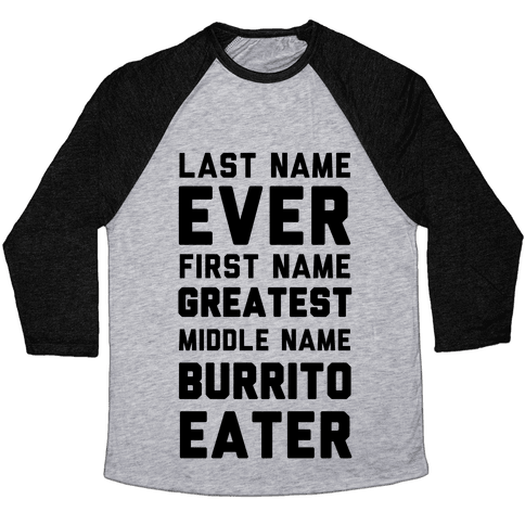 Last Name Ever First Name Greatest Middle Name Burrito Eater Baseball Tee