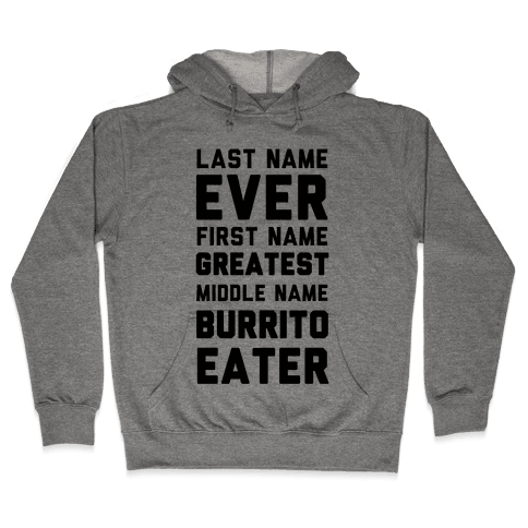 Last Name Ever First Name Greatest Middle Name Burrito Eater Hooded Sweatshirt