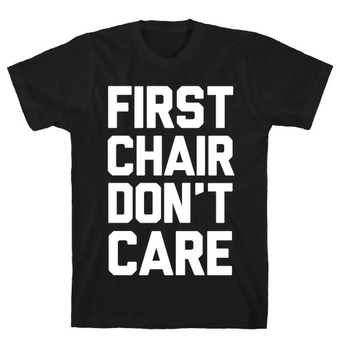 First Chair Don't Care T-Shirt
