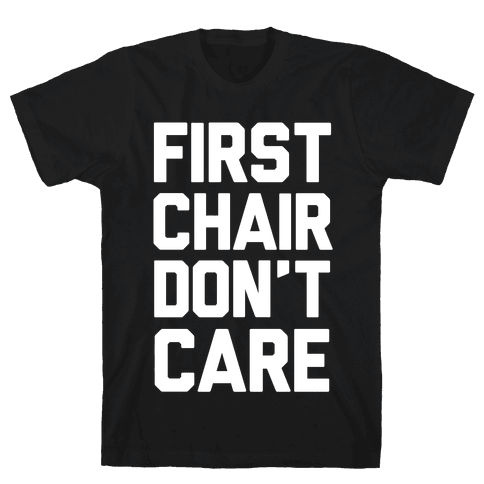 First Chair Don't Care Mens T-Shirt