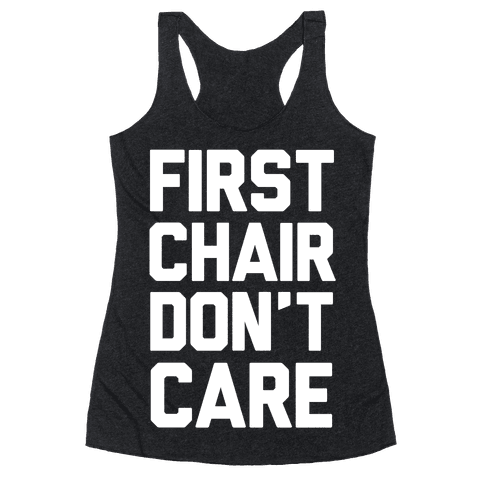 First Chair Don't Care Racerback Tank Top